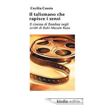 Il talismano che rapisce i sensi. Il cinema di Bombay negli scritti di Rahi Masum Raza (Italian Edition) [Kindle-editie]