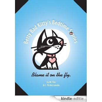 Betty Bad Kitty's Bedtime Stories . Blame It On The Fly (English Edition) [Kindle-editie]