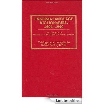 English-Language Dictionaries, 1604-1900: The Catalog of the Warren N. and Suzanne B. Cordell Collection: Catalogue of the Warren N.and Suzanne B.Cordell ... Indexes in Library and Information Science) [Kindle-editie]