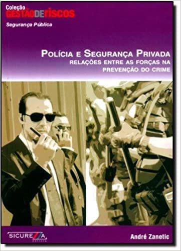 Polícia e Segurança Privada. Relações Entre as Forças na Prevenção do Crime