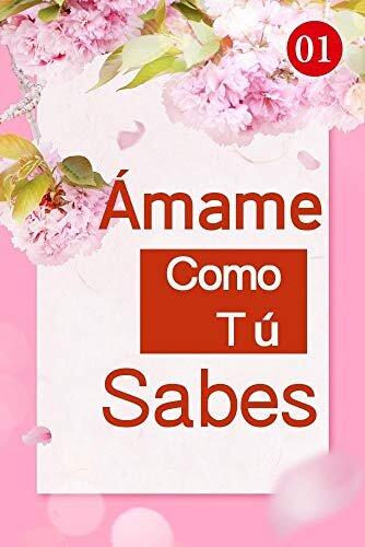 Ámame Como Tú Sabes 1: Me robaste el dinero (Spanish Edition)