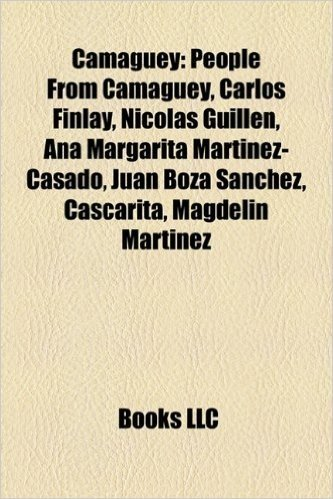 Camag Ey: People from Camag Ey, Carlos Finlay, Nicol S Guill N, Ana Margarita Mart Nez-Casado, Juan Boza S Nchez, Cascarita, Mag