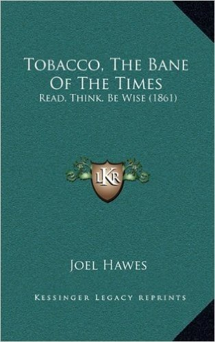 Tobacco, the Bane of the Times: Read, Think, Be Wise (1861)