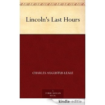 Lincoln's Last Hours (English Edition) [Kindle-editie]