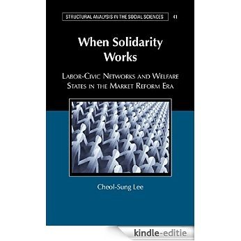 When Solidarity Works: Labor-Civic Networks and Welfare States in the Market Reform Era (Structural Analysis in the Social Sciences) [Kindle-editie]