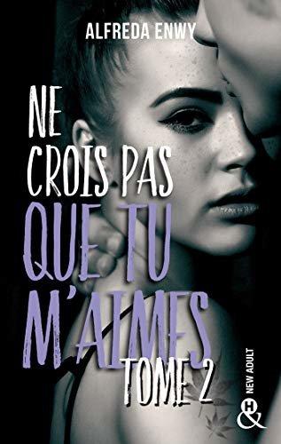 Ne crois pas que tu m'aimes - Partie 2 (&H) (French Edition)