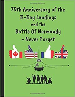 75th Anniversary Of The D-Day Landings And The Battle Of Normandy - Never Forget: Note Book