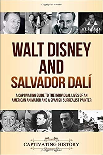 Walt Disney and Salvador Dalí: A Captivating Guide to the Individual Lives of an American Animator and a Spanish Surrealist Painter