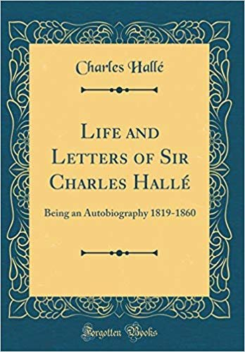 Life and Letters of Sir Charles Hallé: Being an Autobiography 1819-1860 (Classic Reprint)