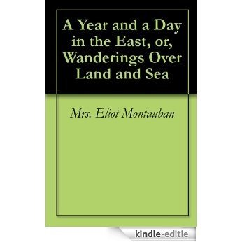 A Year and a Day in the East, or, Wanderings Over Land and Sea (English Edition) [Kindle-editie]