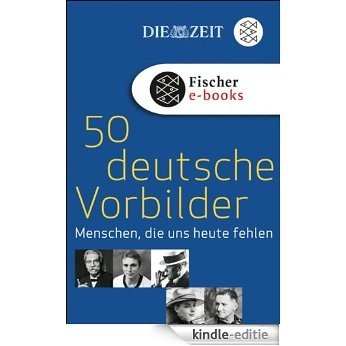 50 deutsche Vorbilder: Menschen, die uns heute fehlen (German Edition) [Kindle-editie]