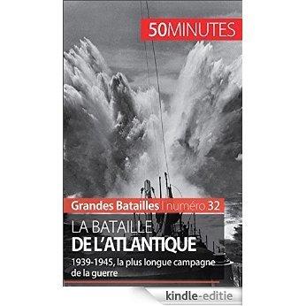 La bataille de l'Atlantique: 1939-1945, la plus longue campagne de la guerre (Grandes Batailles t. 32) (French Edition) [Kindle-editie]