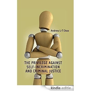 The Privilege Against Self-Incrimination and Criminal Justice (Criminal Law Library) [Kindle-editie]