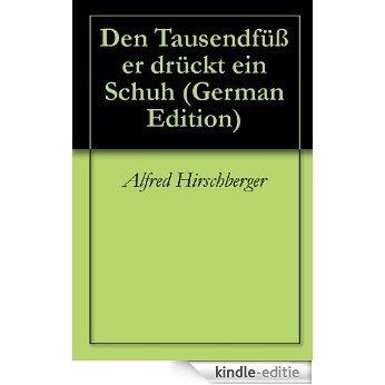Den Tausendfüßer drückt ein Schuh (German Edition) [Kindle-editie]
