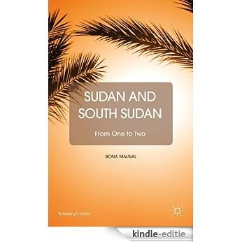 Sudan and South Sudan: From One to Two (St Antony's Series) [Kindle-editie]