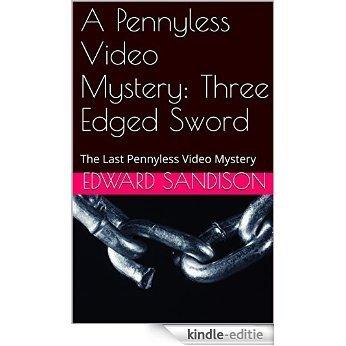 A Pennyless Video Mystery: Three Edged Sword: The Last Pennyless Video Mystery (English Edition) [Kindle-editie]