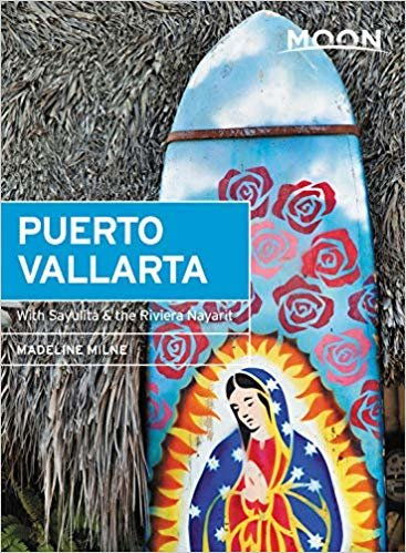 Moon Puerto Vallarta (First Edition): With Sayulita & the Riviera Nayarit (Moon Travel Guides)