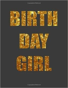 Birth Day Girl: Gold Glitter Looking Journal and Happy Birthday Notebook Diary.Birthday Girl Gift.