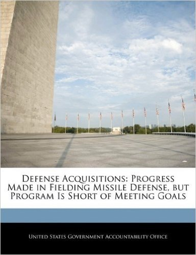Defense Acquisitions: Progress Made in Fielding Missile Defense, But Program Is Short of Meeting Goals