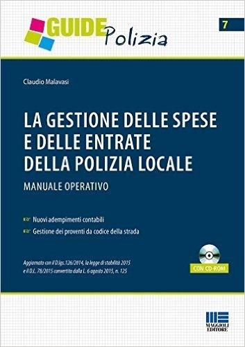 La gestione delle spese e delle entrate della polizia locale. Manuale operativo. Con CD-ROM
