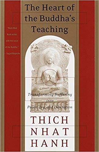 The Heart of the Buddha's Teaching: Transforming Suffering Into Peace, Joy & Liberation: The Four Noble Truths, the Noble Eightfold Path, and Other Ba