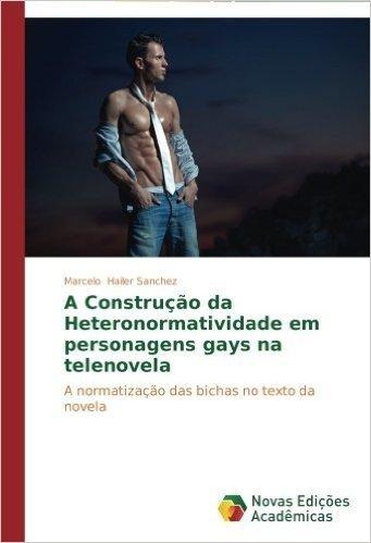 A Construcao Da Heteronormatividade Em Personagens Gays Na Telenovela