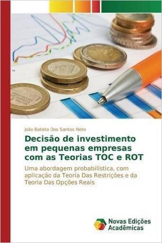 Decisao de Investimento Em Pequenas Empresas Com as Teorias Toc E Rot