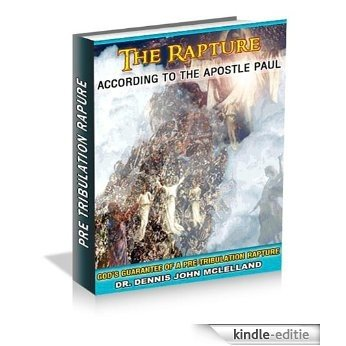 The Rapture According to the Apostle Paul: God's Guarantee of a Pre-Tribulation Rapture (English Edition) [Kindle-editie]