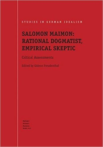 Salomon Maimon: Rational Dogmatist, Empirical Skeptic: Critical Assessments (Studies in German Idealism)