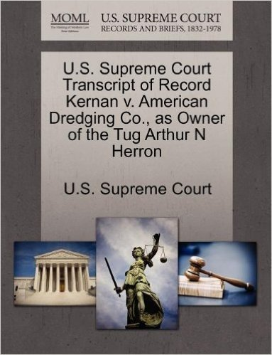 U.S. Supreme Court Transcript of Record Kernan V. American Dredging Co., as Owner of the Tug Arthur N Herron