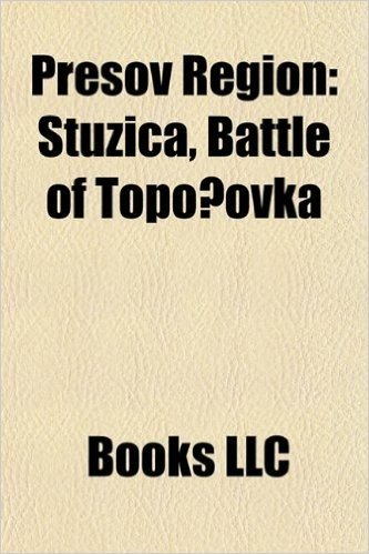Pre Ov Region Pre Ov Region: Stu Ica, Battle of Topo?ovka Stu Ica, Battle of Topo?ovka