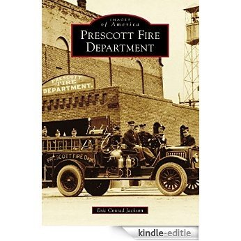 Prescott Fire Department (Images of America) (English Edition) [Kindle-editie]