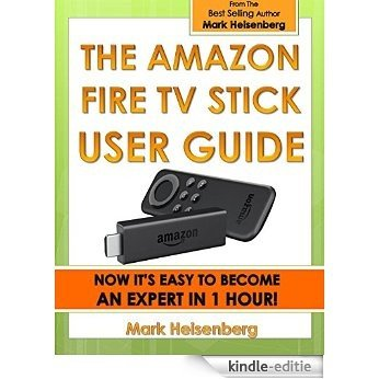 The Amazon Fire TV Stick User Guide: Now It's Easy To Become An Expert In 1 Hour! (English Edition) [Kindle-editie]