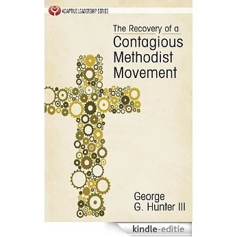 The Recovery of a Contagious Methodist Movement (Adaptive Leadership Series) [Kindle-editie]