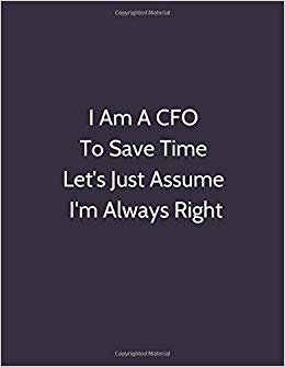 I Am A CFO To Save Time Let's Just Assume I'm Always Right: Original Humor Journal, Gift For Employees, Boss, Coworker (110 pages, lined, 8.5 x 11) (Funny)