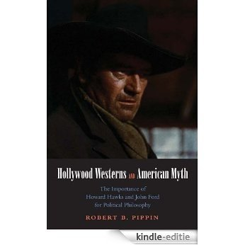 Hollywood Westerns and American Myth: The Importance of Howard Hawks and John Ford for Political Philosophy (Castle Lectures Series) [Kindle-editie]