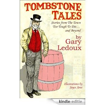 Tombstone Tales; Stories from The Town too Tough to Die... and Beyond (English Edition) [Kindle-editie]