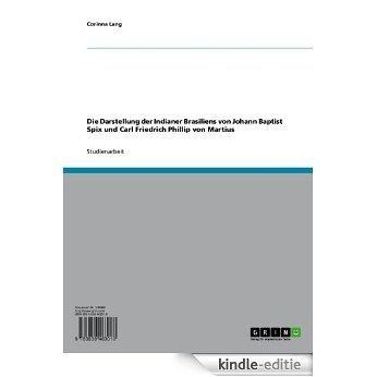 Die Darstellung der Indianer Brasiliens von Johann Baptist Spix und Carl Friedrich Phillip von Martius [Kindle-editie]
