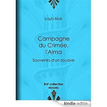 Campagne du Crimée, l'Alma: Souvenirs d'un zouave [Kindle-editie]