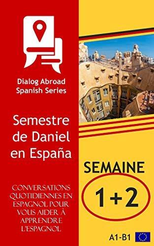 Conversations quotidiennes en espagnol pour vous aider à apprendre l'espagnol - Semaine 1/Semaine 2: Semestre de Daniel en España (quinze jours) (French Edition)