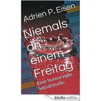 Niemals an einem Freitag: Eine humorvolle Sozialstudie (German Edition) [Kindle-editie]