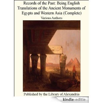Records of the Past: Being English Translations of the Ancient Monuments of Egypts and Western Asia (Complete) [Kindle-editie]