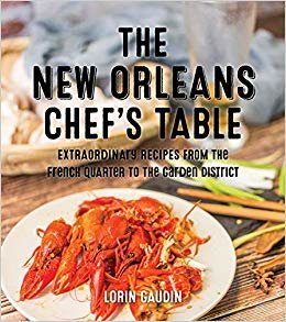 The New New Orleans Chef's Table: Extraordinary Recipes From The French Quarter To The Garden District