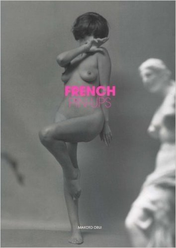 FRENCH PIN-UPS(フレンチ・ピンナップス)―THE COLLECTION OF50'S-60'S VINTAGE PRINT