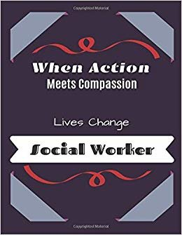 When Action Meets Compassion Lives Change Social Worker: Blank lined Funny Notebook, Sarcastic Humor, Joke Journal (110 pages 8.5 x 11)