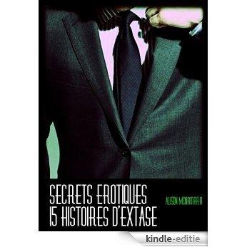 Secrets érotiques, 15 histoires d'extase (French Edition) [Kindle-editie]
