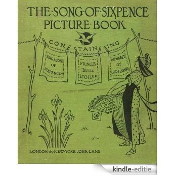 The Song Of Sixpence Picture Book - Containing Sing A Song Of Sixpence, Princess Belle-Etoile, An Alphabet Of Old Friends [Illustrated] (English Edition) [Kindle-editie]