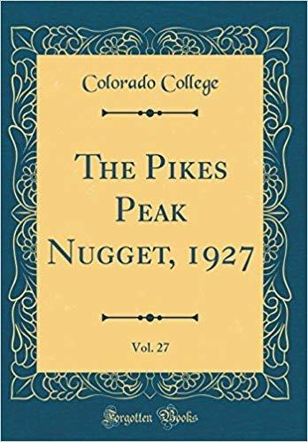 The Pikes Peak Nugget, 1927, Vol. 27 (Classic Reprint)