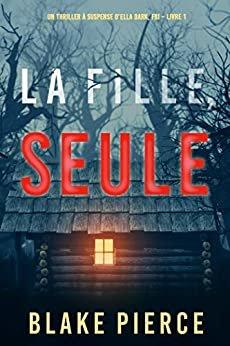 La fille, seule (Un Thriller à Suspense d'Ella Dark, FBI – Livre 1) (French Edition)