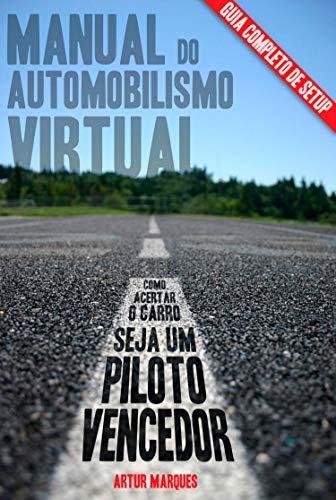 Manual do Automobilismo Virtual: Guia de setup; Como acertar o carro; Seja um piloto vencedor.